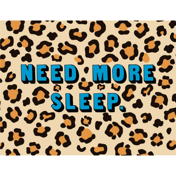 Need More Sleep.